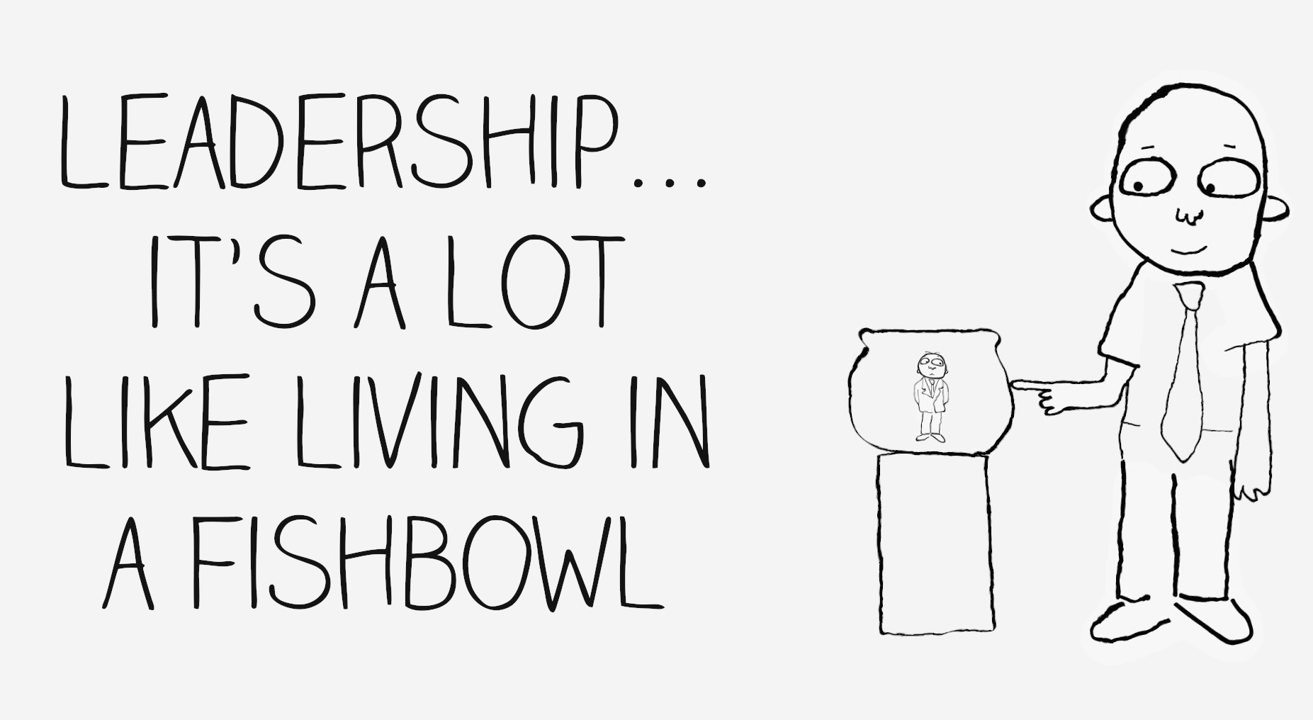 Leadership in a fishbowl